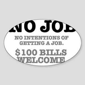 NO JOB - NO INTENTIONS OF GETTING A Sticker (Oval)