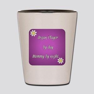 Organ Player by day Mommy by night Shot Glass