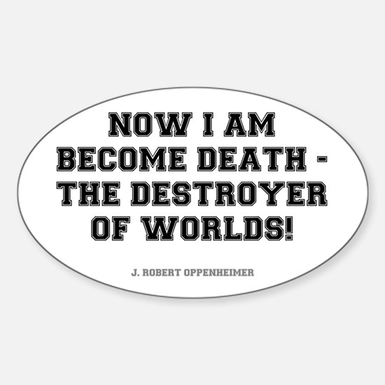 NOW I AM BECOME DEATH - Sticker (Oval)