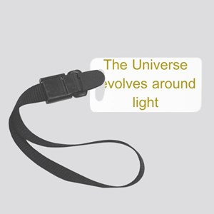 The Universe revolves around lig Small Luggage Tag