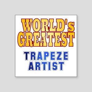 "World's Greatest Trapeze Ar Square Sticker 3"" x 3"""