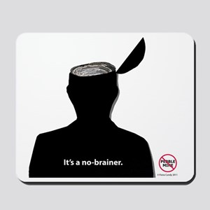 No-Brainer - (Anti-Pebble Mine Campaign) Mousepad
