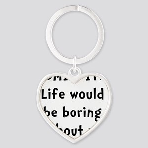 Life Would Be Boring Heart Keychain