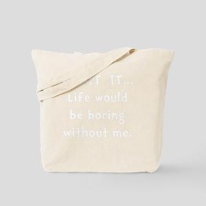Life Would Be Boring Tote Bag