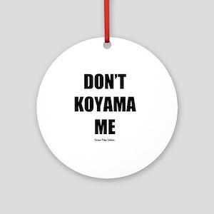 Dont Koyama Me Black Round Ornament
