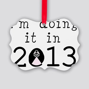 Doing It In 2013 Picture Ornament