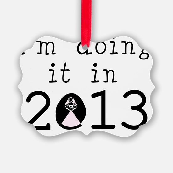 Doing It In 2013 Ornament