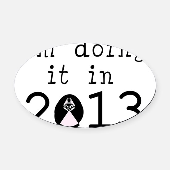 Doing It In 2013 Oval Car Magnet