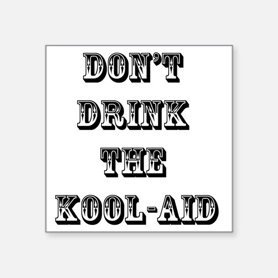 "Don't Drink the Koolaid Square Sticker 3"" x 3"""