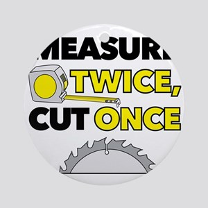 Measure Twice, Cut Once Round Ornament