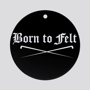 Felting - Born to Felt Ornament (Round)