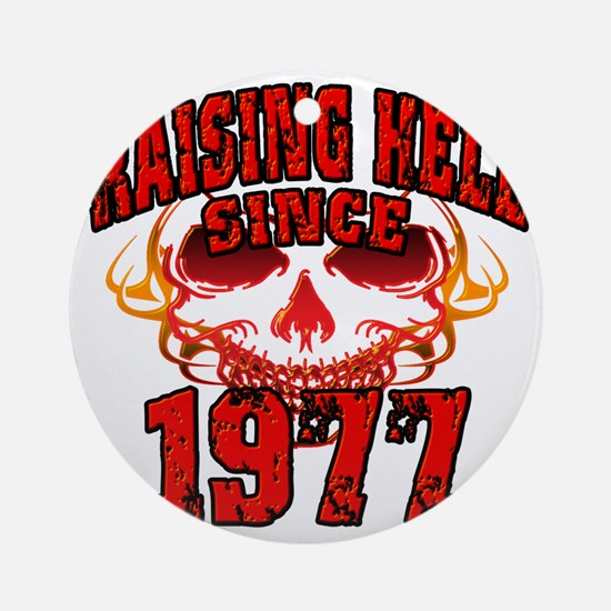 Raising Hell since 1977 Round Ornament