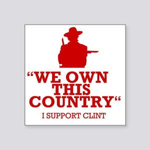 """We Own This County - Clint  Square Sticker 3"""" x 3"""""""