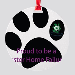 Proud to be a Foster Home Failure Round Ornament