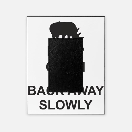 Keep Calm and Back Away Slowly Picture Frame