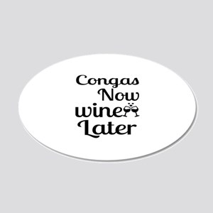Congas Now Wine Later 20x12 Oval Wall Decal