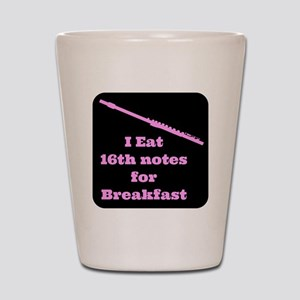 Flute I eat 16th notes for Breakfast Shot Glass