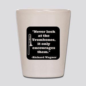 Trombone Wagner quote Shot Glass