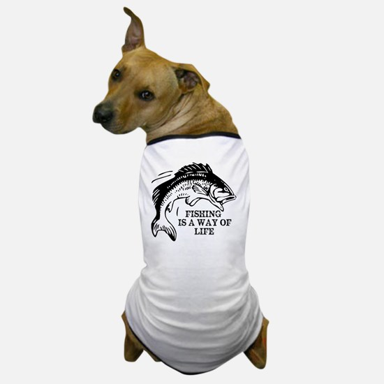 Fishing Is A Way Of Life Dog T-Shirt