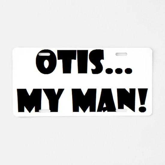 Otis...My Man! Aluminum License Plate