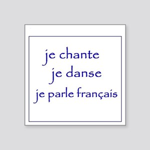 "je chante je danse je parle Square Sticker 3"" x 3"""