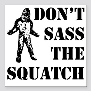 """Dont sass the Squatch Square Car Magnet 3"""" x 3"""""""