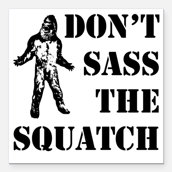 "Dont sass the Squatch Square Car Magnet 3"" x 3"""