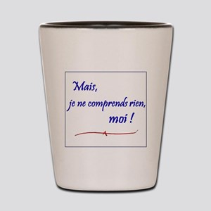 Je ne comprends rien... Shot Glass