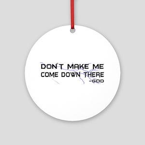 Don't Make Me Come Down There Ornament (Round)