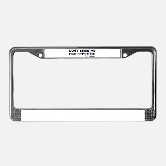 Don't Make Me Come Down There License Plate Frame