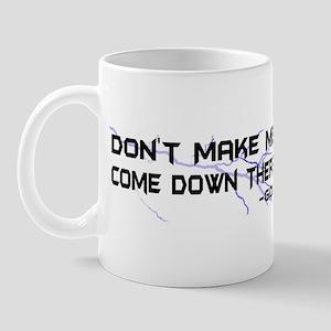 Don't Make Me Come Down There Mug