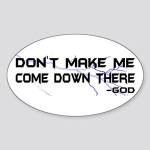 Don't Make Me Come Down There Oval Sticker