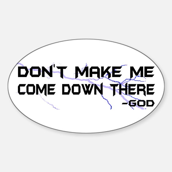 Don't Make Me Come Down There Oval Decal