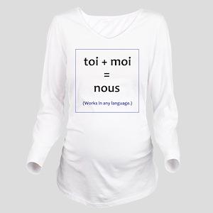 toi + moi = nous Long Sleeve Maternity T-Shirt