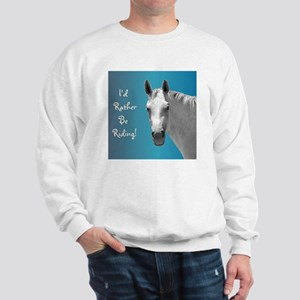 Id Rather Be Riding Horse Sweatshirt