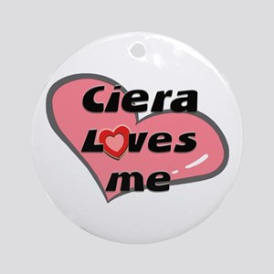 ciera loves me  Ornament (Round)