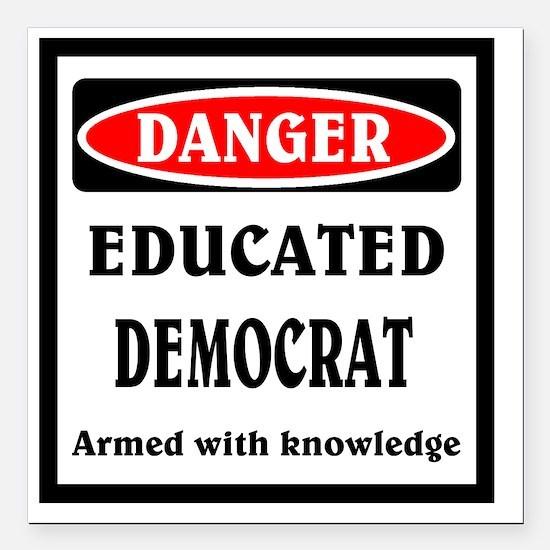 """Educated Democrat Square Car Magnet 3"""" x 3"""""""