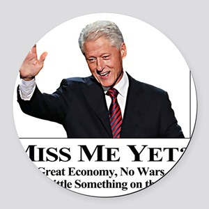 Bill Clinton Miss Me Yet Round Car Magnet