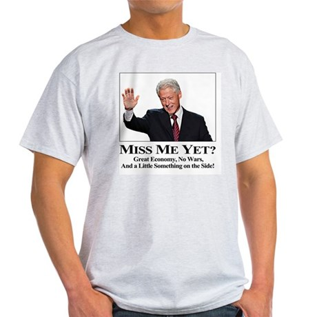 Bill Clinton Miss Me Yet Light T-Shirt