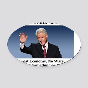 Bill Clinton Miss Me Yet Oval Car Magnet