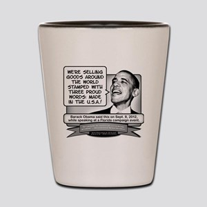 Obama Sez Made in the USA Equals Three  Shot Glass