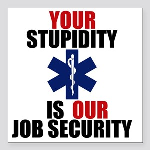 """Your Stupidity is my Job Square Car Magnet 3"""" x 3"""""""