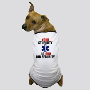 Your Stupidity is my Job Security Dog T-Shirt