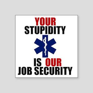 "Your Stupidity is my Job Se Square Sticker 3"" x 3"""