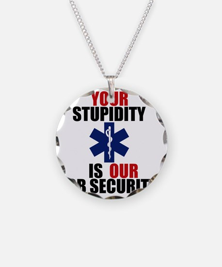 Your Stupidity is my Job Sec Necklace