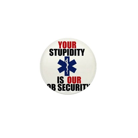Your Stupidity is my Job Security Mini Button