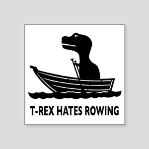 "t-rex hates rowing Square Sticker 3"" x 3"""