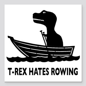 "t-rex hates rowing Square Car Magnet 3"" x 3"""