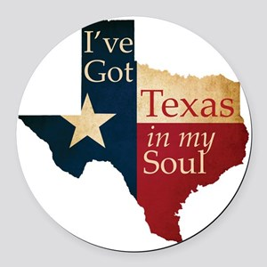 Ive Got Texas in my Soul Round Car Magnet