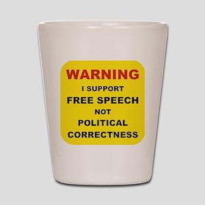 WARNING I SUPPORT FREE SPEECH... Shot Glass